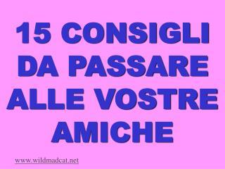15 CONSIGLI DA PASSARE ALLE VOSTRE AMICHE