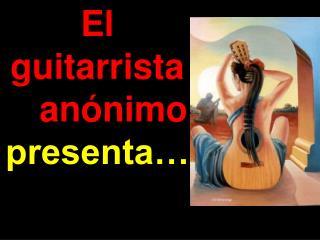 El guitarrista anónimo                    presenta…