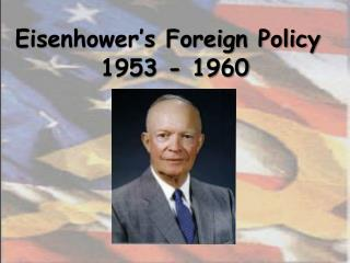 Eisenhower's Foreign Policy          1953 - 1960