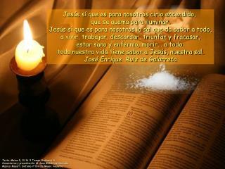 Jesús sí que es para nosotros cirio encendido,  que se quema para iluminar.