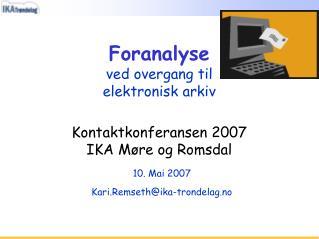 Foranalyse ved overgang til elektronisk arkiv  Kontaktkonferansen 2007 IKA M re og Romsdal