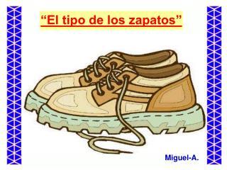 """""""El tipo de los zapatos"""""""