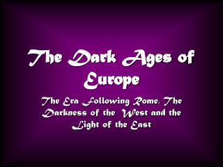 The Dark Ages of Europe