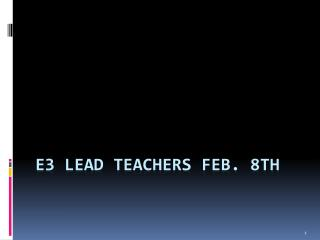 E3 Lead Teachers Feb. 8th