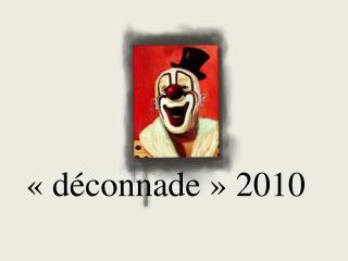 «déconnade» 2010