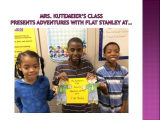 MRS. KUTEMEIER'S CLASS PRESENTS ADVENTURES WITH FLAT STANLEY At…
