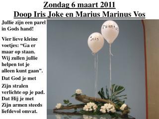 Zondag 6 maart 2011  Doop Iris Joke en Marius Marinus Vos