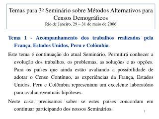 Tema 1  -  Acompanhamento dos trabalhos realizados pela França, Estados Unidos, Peru e Colômbia .