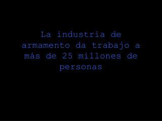 La industria de armamento da trabajo a más de 25 millones de personas