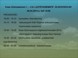 Kose Gümnaasiumi  1. – 4.kl  LASTEVANEMATE  ÜLDKOOSOLEK  09.04.2014.a. kell 19.00 PÄEVAKORD: