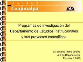 Dr. Eduardo Ibarra Colado Jefe de Departamento Diciembre 8, 2006