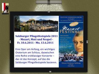 Salzburger Pfingstfestspiele 2011   - Mozart, Muti und Neapel -    Fr, 10.6.2011 - Mo, 13.6.2011