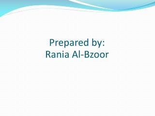 Prepared by: Rania  Al- Bzoor