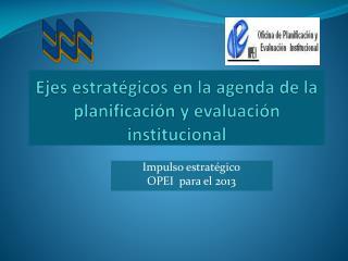 Ejes estratégicos en la agenda de la planificación y evaluación institucional