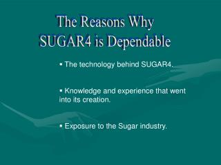 The technology behind SUGAR4.  Knowledge and experience that went into its creation.