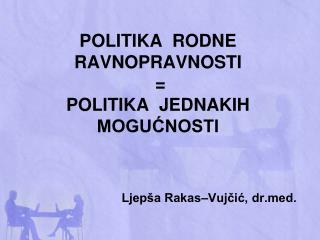 POLITIKA  RODNE RAVNOPRAVNOSTI  = POLITIKA  JEDNAKIH MOGUĆNOSTI
