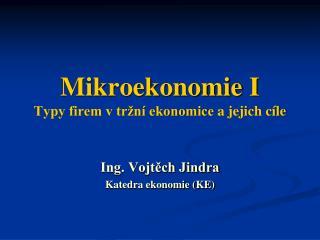 Mikroekonomie I Typy firem v tržní ekonomice  a jejich cíle