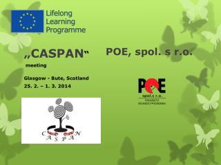 �CASPAN � meeting  Glasgow -  Bute ,  Scotland  25. 2. � 1. 3. 2014