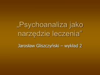 """""""Psychoanaliza jako narzędzie leczenia"""""""