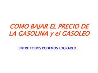 COMO BAJAR EL PRECIO DE LA GASOLINA y el GASOLEO