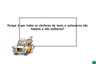 Porque é que todos os choferes de taxis e autocarros são homens e não mulheres?