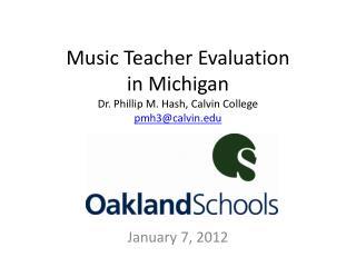 Music Teacher Evaluation  in Michigan Dr. Phillip M. Hash, Calvin College pmh3@calvin