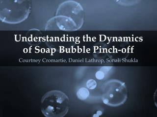 Understanding the Dynamics of Soap Bubble Pinch-off