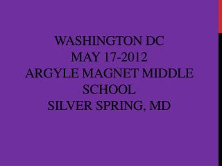 WASHINGTON DC MAY 17-2012 ARGYLE MAGNET MIDDLE SCHOOL SILVER SPRING, MD