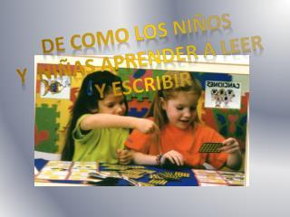 DE COMO LOS NIÑOS  Y  NIÑAS APRENDER A LEER Y ESCRIBIR