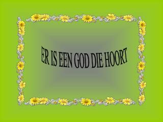 ER IS EEN GOD DIE HOORT