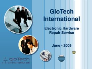 GloTech International Electronic Hardware  Repair Service June - 2009