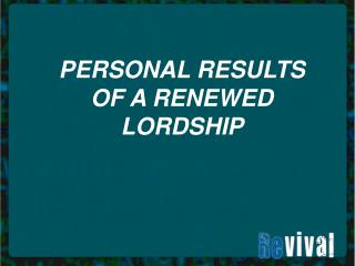 PERSONAL RESULTS OF A RENEWED LORDSHIP