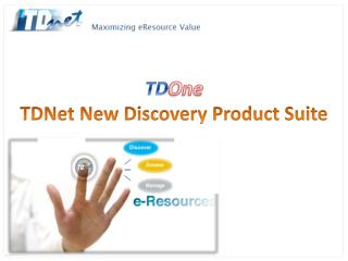 TD One  TDNet New Discovery Product Suite