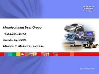 Manufacturing User Group Tele-Discussion Thursday Sep 16 2010 Metrics to Measure Success