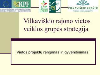 Vilkaviškio rajono vietos veiklos grupės strategija