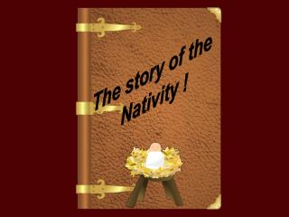 The story of the  Nativity !