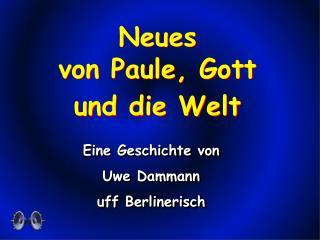 Neues                       von Paule, Gott                  und die Welt