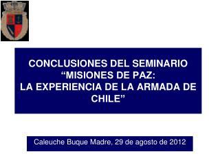 """CONCLUSIONES DEL SEMINARIO """"MISIONES DE PAZ:  LA EXPERIENCIA DE LA ARMADA DE CHILE"""""""