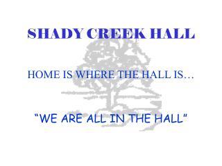 SHADY CREEK HALL