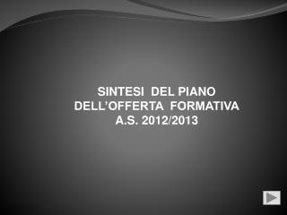 SINTESI  DEL PIANO  DELL'OFFERTA  FORMATIVA A.S. 2012/2013