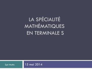 La spécialité mathématiques  en Terminale S