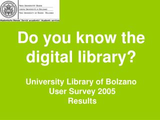 Do you know the  digital library? University Library of Bolzano  User Survey 2005  Results