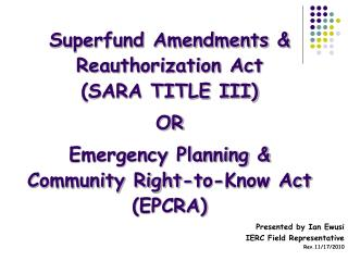 Superfund Amendments  Reauthorization Act  SARA TITLE III  OR  Emergency Planning  Community Right-to-Know Act  EPCRA