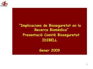Implicacions de Bioseguretat en la Recerca Biom dica    Presentaci  Comit  Bioseguretat IDIBELL  Gener 2009