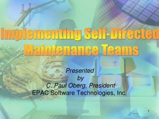 Presented  by  C. Paul Oberg, President EPAC Software Technologies, Inc.