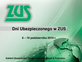 Dni Ubezpieczonego w ZUS 6 � 10 pa?dziernika 2014 r.