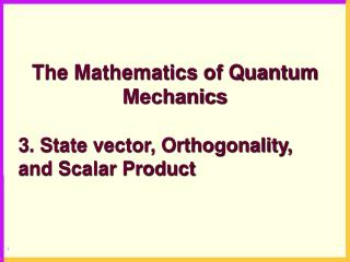 The Mathematics of Quantum Mechanics 3. State vector, Orthogonality, and Scalar Product