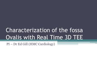 Characterization of the  fossa Ovalis  with Real Time 3D TEE