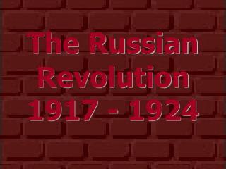 The Russian Revolution 1917 - 1924