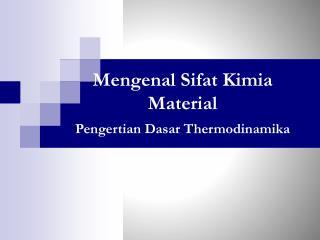 Mengenal Sifat  Kimia Material  Pengertian Dasar Thermodinamika
